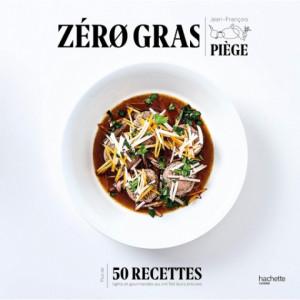 Livre de recettes Zéro Gras par Jean-François Piège, chez Hachette