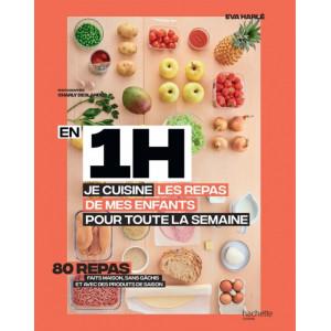 Livre de recettes En 1H, je cuisine les repas de mes enfants pour toute la semaine