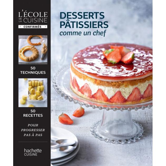 Livre de recettes Desserts Patissiers. comme un chef - Hachette